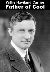Willis Carrier - Father of Air Conditioning