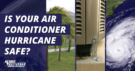 Is Your air conditioner hurricane safe?