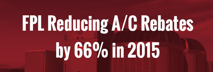 FPL Reducing A/C Rebates by 66% in 2015