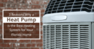 3 Reasons Why a Heat Pump is the Best Heating System for Your Florida Home