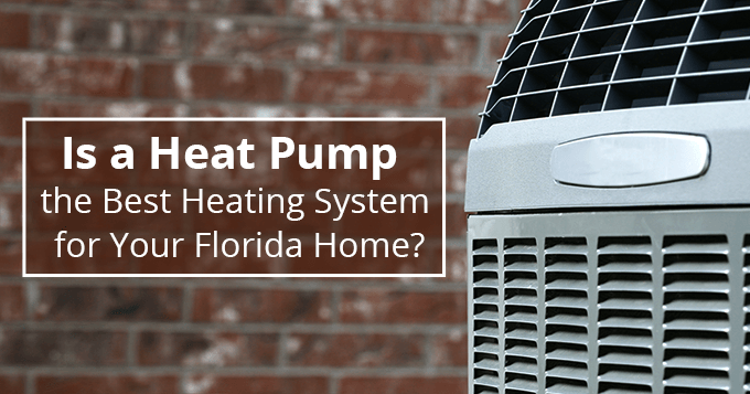 Is a Heat Pump is the Best Heating System for Your Florida Home?