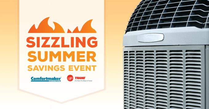 Sizzling Summer Savings Event - Trane and Comfortmaker Air Conditioners