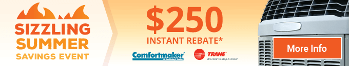 Sizzling Summer Savings Event - $250 Rebate - Trane and Comfortmaker