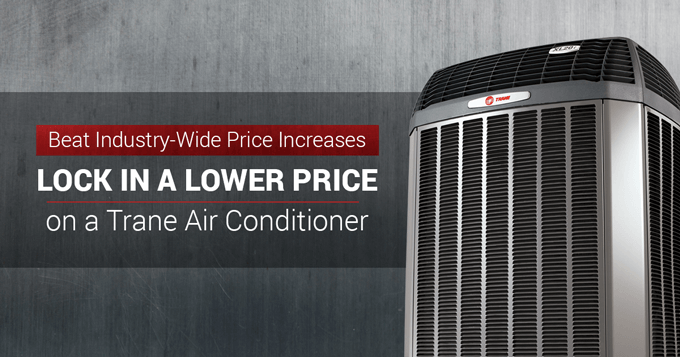 Beat Industry wide price increase - Lock in a lower price on a Trane air conditioner