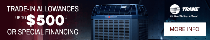 Trane Rebates - Up to $500 in trade-in allowances or special financing